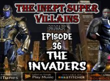 The Inept Super Villains: Episode 36 The Invaders