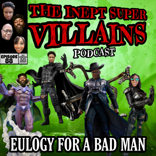The Inept supervillains Episode 88: Eulogy for a Bad Man